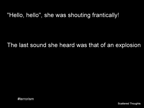 """Hello, hello"", she was shouting frantically The last sound she heard was that of an explosion"
